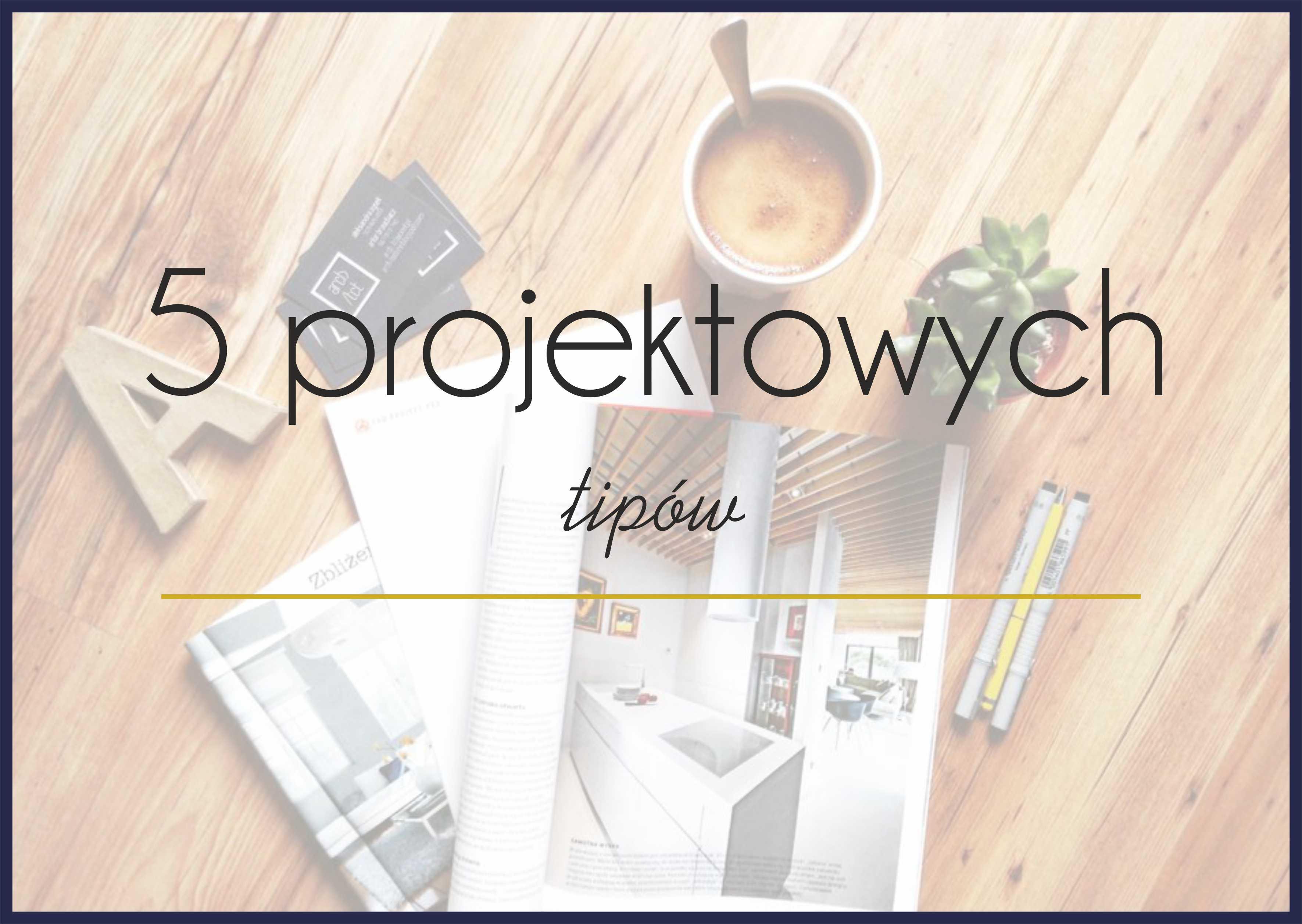 5 projektowych tipów